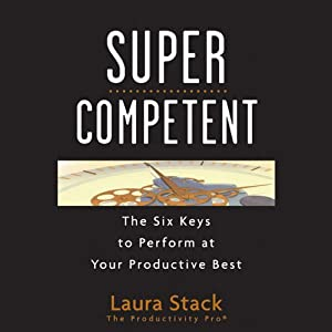 SuperCompetent: The Six Keys to Perform at Your Productive Best | [Laura Stack]