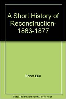 A Short History Of Reconstruction 1863 1877 Eric Foner border=