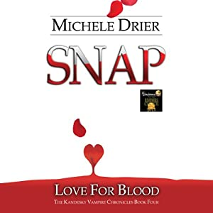 Snap: Love for Blood: The Kandesky Vampire Chronicles, Book 5 | [Michele Drier]