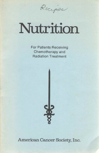 Nutrition: For Patients Receiving Chemotherapy And Radiation Treatment