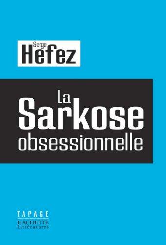 La Sarkose obsessionnelle (Essais et Documents)