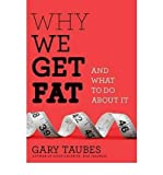 Why We Get Fat: And What to Do about It (Borzoi Books) [ WHY WE GET FAT: AND WHAT TO DO ABOUT IT (BORZOI BOOKS) ] By Taubes, Gary ( Author )Dec-28-2010 Hardcover Gary Taubes