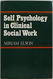 Self Psychology in Clinical Social Work (A Norton professional book)