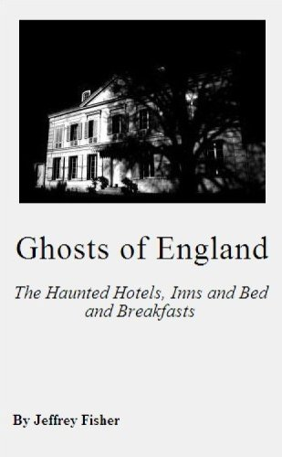 Jeffrey Fisher - Ghosts of England: The Haunted Hotels, Inns and Bed and Breakfasts