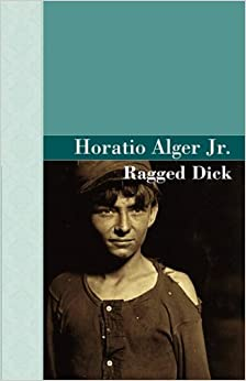 an examination of the book ragged dick by horatio alger jr 2 horatio alger, ragged dick:  horatio alger, jr (1832-1899)  examples from the book within the body of your essay,.