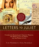 Letters to Juliet: Celebrating Shakespeare's Greatest Heroine, The...: Celebrating Shakespeare's Greatest Heroine, the Magical City of Verona, and the Power of Love