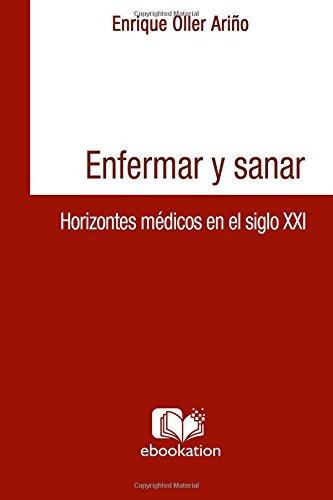 Enfermar y sanar : Horizontes medicos en el siglo XXI