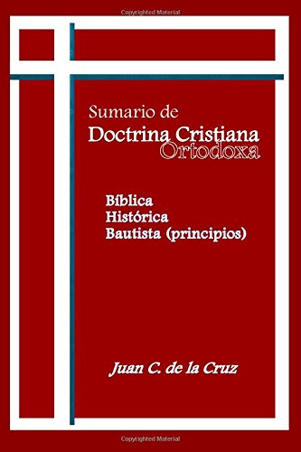 Sumerio de Doctrina Cristiana Ortodoxa: Biblica, Historica, Bautista (Principios)  [de la Cruz PhD, Juan C] (Tapa Blanda)