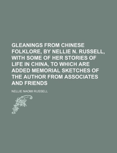 Gleanings from Chinese folklore, by Nellie N. Russell, with some of her stories of life in China, to which are added memorial sketches of the author from associates and friends