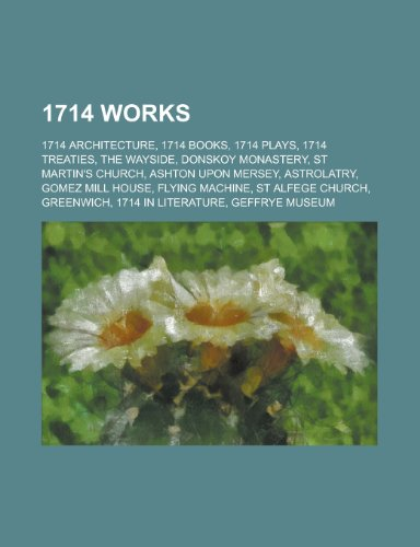 1714 Works: 1714 Architecture, 1714 Books, 1714 Plays, 1714 Treaties, the Wayside, Donskoy Monastery, St Martin's Church, Ashton U