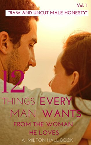 12 Things Every Man Wants From The Woman He Loves Vol. 1: (Relationship Help, Relationship Communication, Dating...