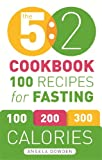 The 5:2 Cookbook: Recipes for the 2-Day Fasting Diet. Makes 500 or 600 Calorie Days Easier and Tastier.