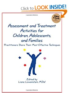 Assessment and Treatment Activities for Children, Adolescents, and Families: Practitioners Share Their Most Effective Techniques [Paperback] — by Liana Lowenstein