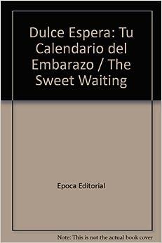 Dulce Espera: Tu Calendario del Embarazo / The Sweet Waiting (Spanish