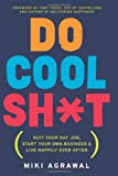 img - for Do Cool Sh*t: Quit Your Day Job, Start Your Own Business, and Live Happily Ever After book / textbook / text book