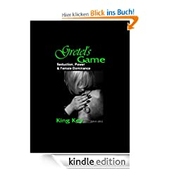 Gretel's Game: Seduction, Power & Female Dominance
