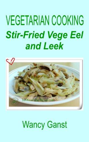 Vegetarian Cooking: Stir-Fried Vege Eel And Leek (Vegetarian Cooking - Vegetables And Fruits Book 102) front-290652