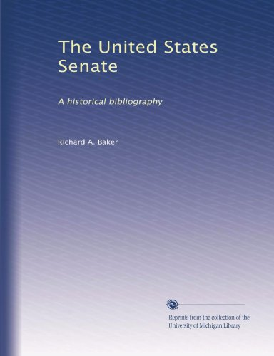 The United States Senate: A historical bibliography