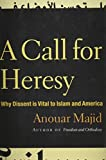 img - for A Call for Heresy: Why Dissent Is Vital to Islam and America by Anouar Majid (2007-09-18) book / textbook / text book