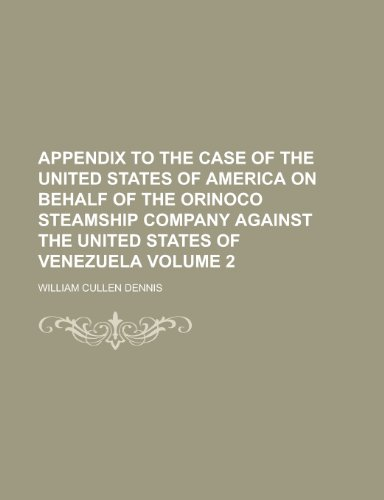 Appendix to the Case of the United States of America on Behalf of the Orinoco Steamship Company Against the United States of Venezuela