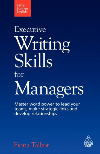Executive Writing Skills for Managers: Master Word Power to Lead Your Teams, Make Strategic Links and Develop Relationships: 3 (Better Business English)