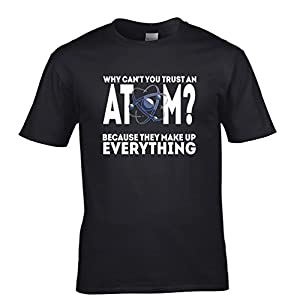 You Can't Trust An Atom Tshirt Mens Small - 5XLarge