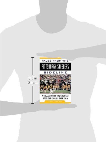 Tales from the Pittsburgh Steelers Sideline: A Collection of the Greatest Steelers Stories Ever Told (Tales from the Team) at Steeler Mania