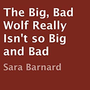 The Big, Bad Wolf Really Isn't So Big and Bad | [Sara Barnard]