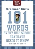 Grammar Girl's 101 Words Every High School Graduate Needs to Know (Quick & Dirty Tips)
