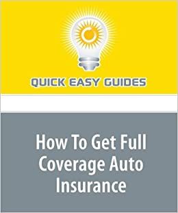 how to get full coverage auto insurance quick easy guides 9781606803394 books. Black Bedroom Furniture Sets. Home Design Ideas