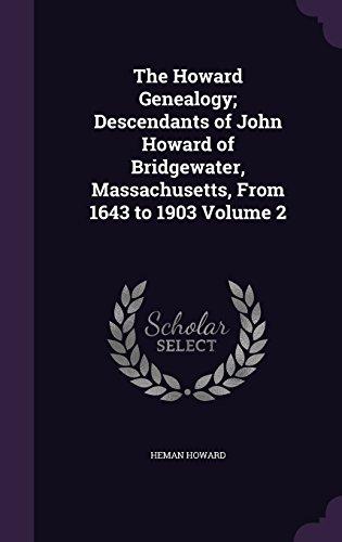 The Howard Genealogy; Descendants of John Howard of Bridgewater, Massachusetts, From 1643 to 1903 Volume 2