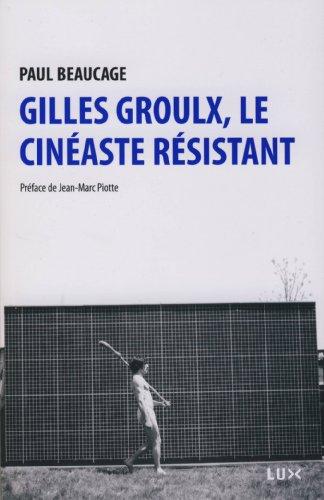 Paul Beaucage - Gilles Groulx, le cinéaste résistant