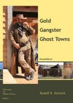 Gold. Gangster. Ghost Towns: Reiseführer der