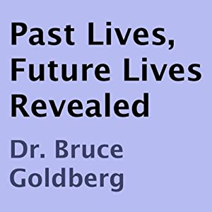 Past Lives, Future Lives Revealed | [Bruce Goldberg]