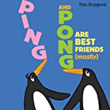 Ping and Pong are Best Friends (mostly) (Ping & Pong)by Tim Hopgood