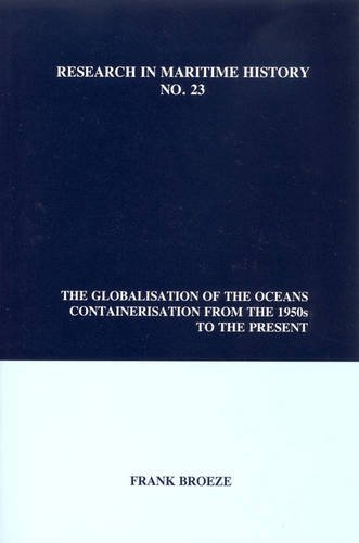 The Globalisation of the Oceans: Containerisation from the 1950s to the Present (Research in Maritime History,)