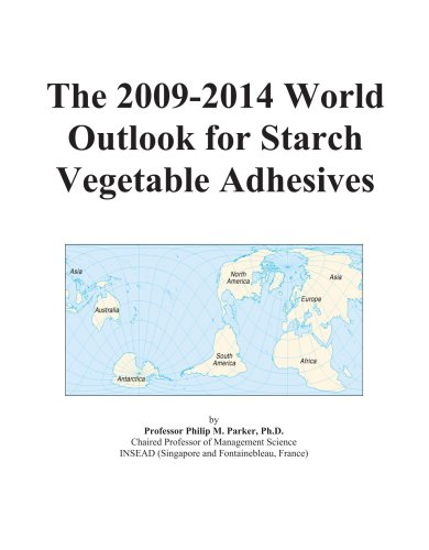 The 2009-2014 World Outlook for Starch Vegetable Adhesives