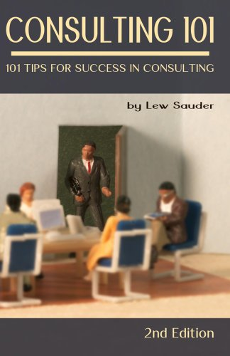 Book: Consulting 101, 2nd Edition - 101 Tips for Success in Consulting by Lew Sauder