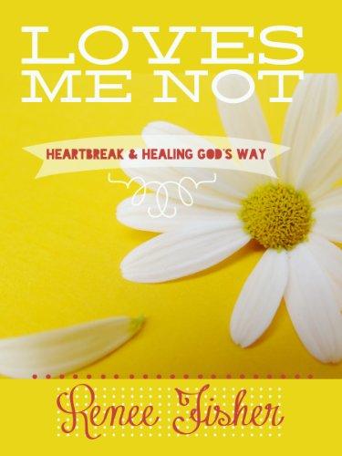 Loves Me Not: Heartbreak and Healing God's Way