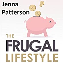 The Frugal Lifestyle: How to Save Money, Declutter Your Life and Live a Debt Free Lifestyle (       UNABRIDGED) by Jenna Patterson Narrated by Sorrel Brigman