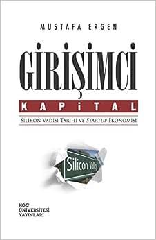 Girisimci Kapital - Silikon Vadisi Tarihi Ve Startup Ekonomisi
