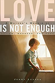 Love Is Not Enough: A Mother's Memoir…