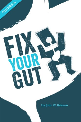 Book: Fix Your Gut - A Book Dedicated to Fixing All Your Digestive Ailments and Concerns by John Brisson