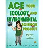 img - for Ace Your Ecology and Environmental Science Project: Great Science Fair Ideas (Ace Your Science Project) (Hardback) - Common book / textbook / text book
