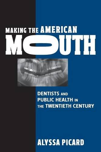 Making the American Mouth: Dentists and Public Health in the Twentieth Century (Critical Issues in Health and)