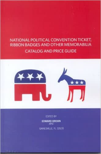 National Political Convention Ticket, Ribbon Badges and Other Memorabilia Catalog and Price Guide