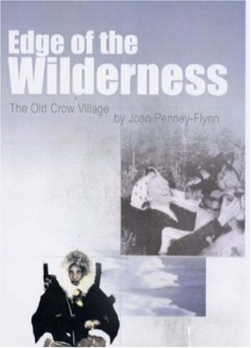 Edge of the Wilderness: The Old Crow Village