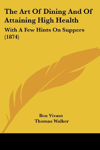 The Art of Dining and of Attaining High Health: With a Few Hints on Suppers (1874)