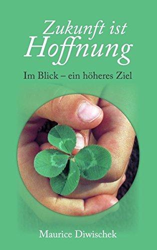 Buch: Zukunft ist Hoffnung - Im Blick ein höheres Ziel von Maurice Diwischek