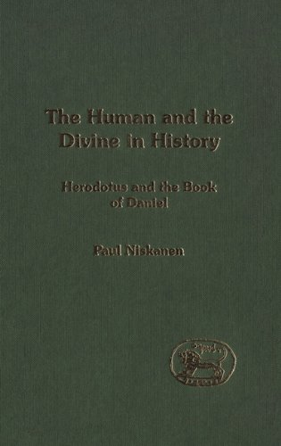 The Human and the Divine in History: Herodotus and the Book of Daniel (Library Hebrew Bible/Old Testament Studies)